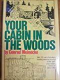 Your Cabin In The Woods - Compilation Of Cabin Plans And Philosophy For Discovering Life In The Great Out Doors