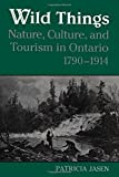 img - for Wild Things: Nature, Culture, and Tourism in Ontario, 1790-1914 by Patricia Jasen (1995-07-17) book / textbook / text book