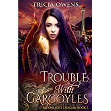 Trouble with Gargoyles: an Urban Fantasy (Moonlight Dragon Book 3)