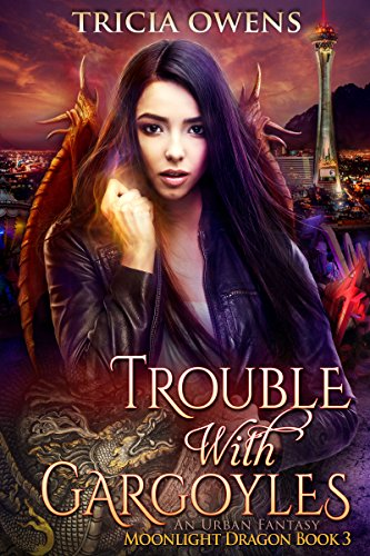 Trouble with Gargoyles: an Urban Fantasy (Moonlight Dragon Book 3)