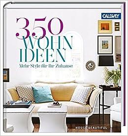 350 Wohnideen: Mehr Style für Ihr Zuhause: Amazon.de: House ...
