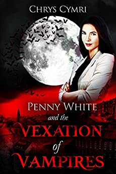 The Vexation of Vampires (Penny White Book 5) by [Cymri, Chrys]