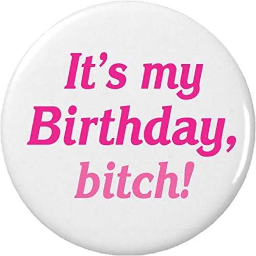 "It's my Birthday, bitch! 2.25"" Large Pinback Button Pin Pink Girly (Birthday Button Pin)"