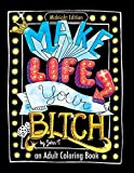 Make Life Your Bitch: Motivational adult coloring