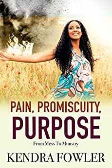 """Pain, Promiscuity, Purpose: From Mess To Ministry by [Fowler, Kendra """"Mizz K""""]"""