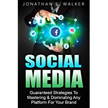 Social Media Marketing : Guaranteed Strategies To Monetizing, Mastering, & Dominating Any Platform: Facebook, Twitter, Instagram, Youtube, And Snapchat (Social Media, Social Media Marketing)
