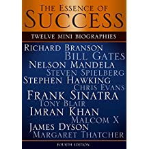 The Essence of Success: 12 Mini Biographies: Richard Branson Bill Gates Nelson Mandela Steven Spielberg Stephen Hawking Chris Evans Frank Sinatra Tony ... to Jeff Bezos and Amazon) (English Edition)