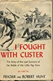 img - for I Fought With Custer. The Story of Sergeant Windolph. Last Survivor of the Battle of the Little Big Horn book / textbook / text book