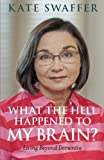 img - for What the hell happened to my brain?: Living Beyond Dementia book / textbook / text book