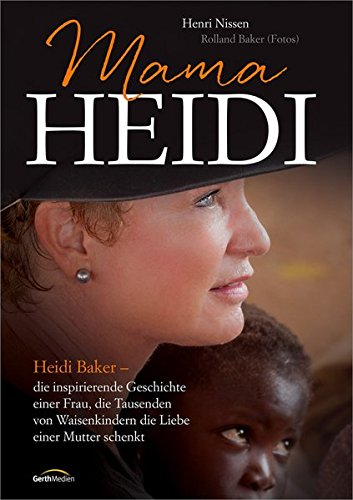 Mama Heidi: Heidi Baker - eine inspirierende Geschichte einer Frau, die Tausenden von Waisenkindern die Liebe einer Mutter schenkt.