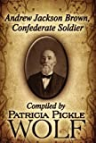Andrew Jackson Brown, Confederate Soldier, Patricia Pickle Wolf, 1456023365