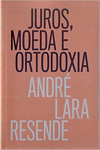 Juros, Moeda E Ortodoxia - Teorias Monetarias E Controversias Politicas (Em Portugues do Brasil)