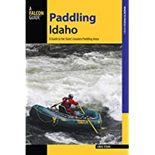Paddling Idaho: A Guide to the State's Best Paddling Routes (Paddling Series)