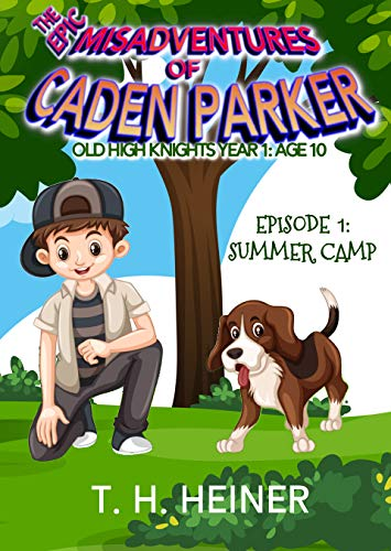 Episode 1: Summer Camp: The Epic Misadventures of Caden Parker (Old High Knights Year 1: Age 10)