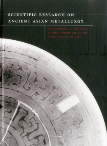 Scientific Res. Field of Ancient Asian Metallurgy: Proceedings of fifth Forbes Symposium at the Freer Gallery of Art