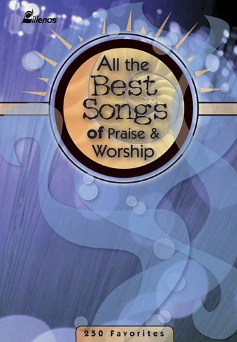 (All the Best Songs of Praise & Worship: 250 Favorites)