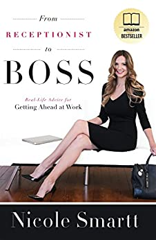 From Receptionist to Boss: Real-Life Advice for Getting Ahead at Work by [Smartt, Nicole]