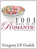 1001 Ways to Be Romantic, Gregory J. P. Godek, 1402210043