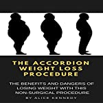 The Accordion Weight Loss Procedure: The Benefits and Dangers of Losing Weight With This Non-Surgical Procedure | Alice Kennedy