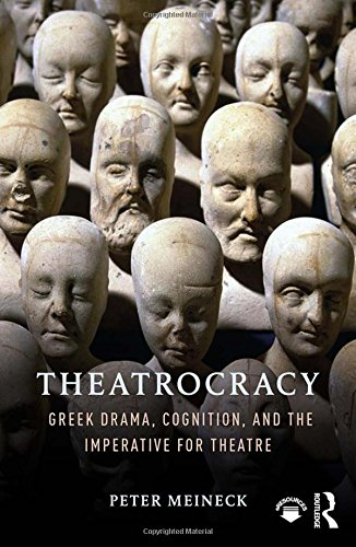 (Theatrocracy: Greek Drama, Cognition, and the Imperative for Theatre)