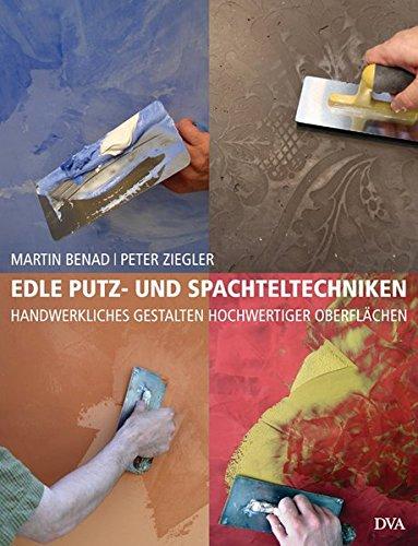 Edle Putz- und Spachteltechniken: Handwerkliches Gestalten hochwertiger Oberflächen