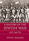 A History of the Jewish War: AD 66-74 (Key Conflicts of Classical Antiquity)