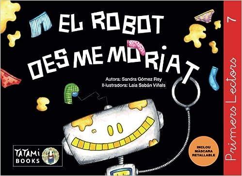 El robot desmemoriat: Un conte sobre la falta de memòria (Primers Lectors) (Volume 7) (Catalan Edition): Sandra Gómez Rey, Laia Saban: 9781536977530: ...
