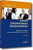 Interne Unternehmenskommunikation: Strategien entwickeln, Strukturen schaffen, Prozesse steuern