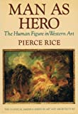 Man As Hero, Pierce Rice, 0393024598