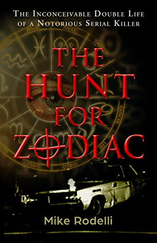 The Hunt for Zodiac: The Inconceivable Double Life of a Notorious Serial  Killer