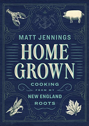 Homegrown: Cooking from My New England Roots (World's Best Lobster Roll Recipe)