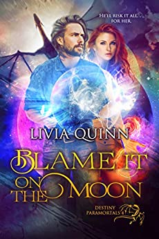Blame It on the Moon: A paranormal romance saga (Destiny Paramortals Book 4) by [Quinn, Livia]