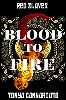 Blood to Fire (Red Slaves Book 2) by [Cannariato, Tonya]