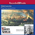 The Modern Scholar: Jerusalem: The Contested City Lecture by Frank E. Peters Narrated by Frank E. Peters