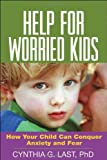 img - for Help for Worried Kids: How Your Child Can Conquer Anxiety and Fear by Cynthia G. Last (2005-11-11) book / textbook / text book