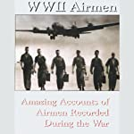 WWII Airmen: Amazing Accounts of Airmen Recorded During the War | Various Authors
