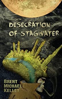 Chuggie and the Desecration of Stagwater (Mischief Mayhem Want and Woe Book 1) by [Kelley, Brent Michael]
