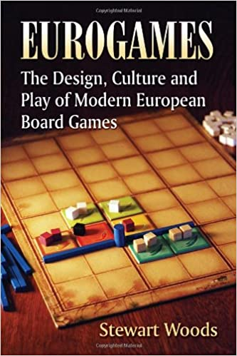 Eurogames The Design Culture And Play Of Modern European Board Games Stewart Woods 9780786467976 Amazon Com Books