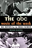 The ABC Movie of the Week: Big Movies for the Small Screen, Michael McKenna, 0810891565