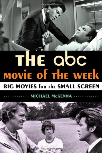 The ABC Movie of the Week: Big Movies for the Small Screen by Scarecrow Press