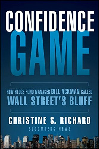 Confidence Game  How Hedge Fund Manager Bill Ackman Called Wall Streets Bluff