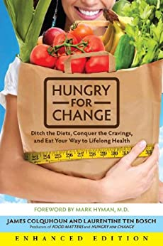 Hungry for Change (Enhanced Edition): Ditch the Diets, Conquer the Cravings, and Eat Your Way to Lifelong Health by [Colquhoun, James, ten Bosch, Laurentine, Hyman, Mark]