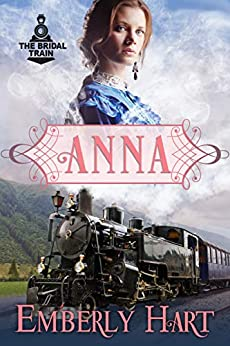 Anna (The Bridal Train Book 1) by [Hart, Emberly]