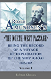 """Roald Amundsen's """"The North-West Passage"""": Being the Record of a Voyage of Exploration of the Ship """"Gjoa,"""" 1903-1907. Vol. 1 (Elibron Classics) (English Edition)"""
