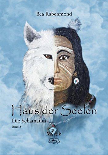Haus der Seelen 2 - Großdruck: Die Schamanin Taschenbuch – 1. Juli 2017 Bea Rabenmond AAVAA Verlag 3845923555 Großdruckbände