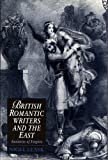 British Romantic Writers and the East : Anxieties of Empire, Leask, Nigel, 0521411688