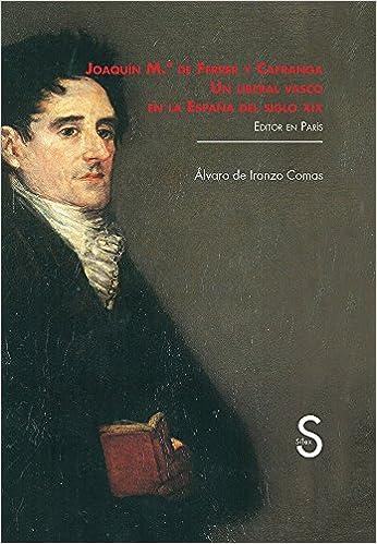 Joaquín María de Ferrer y Cafranga. Un liberal vasco en la España ...
