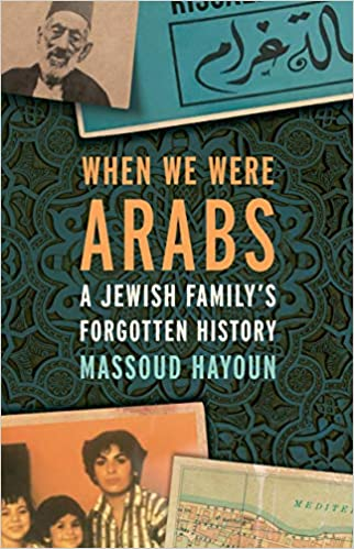 When We Were Arabs: A Jewish Family's Forgotten History, by Massoud Hayoun