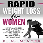 Rapid Weight Loss for Women: Naturally Lose Weight, Stay Fit for Life and Look Amazing Now with Hypnosis, Meditation and Affirmations | E. N. Minter