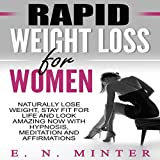 #10: Rapid Weight Loss for Women: Naturally Lose Weight, Stay Fit for Life and Look Amazing Now with Hypnosis, Meditation and Affirmations